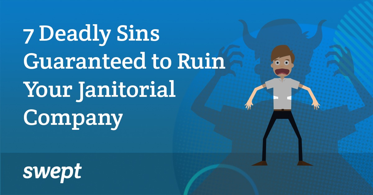 7 Deadly Sins Guaranteed to Ruin Your Janitorial Company